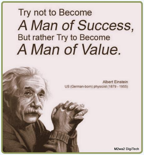 Try not to become a man of success but rather to become a man of values.