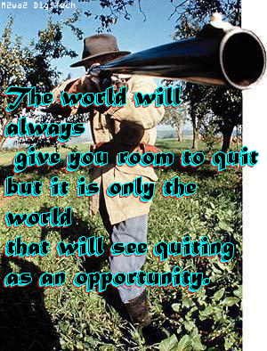 The world will always give you room to quit